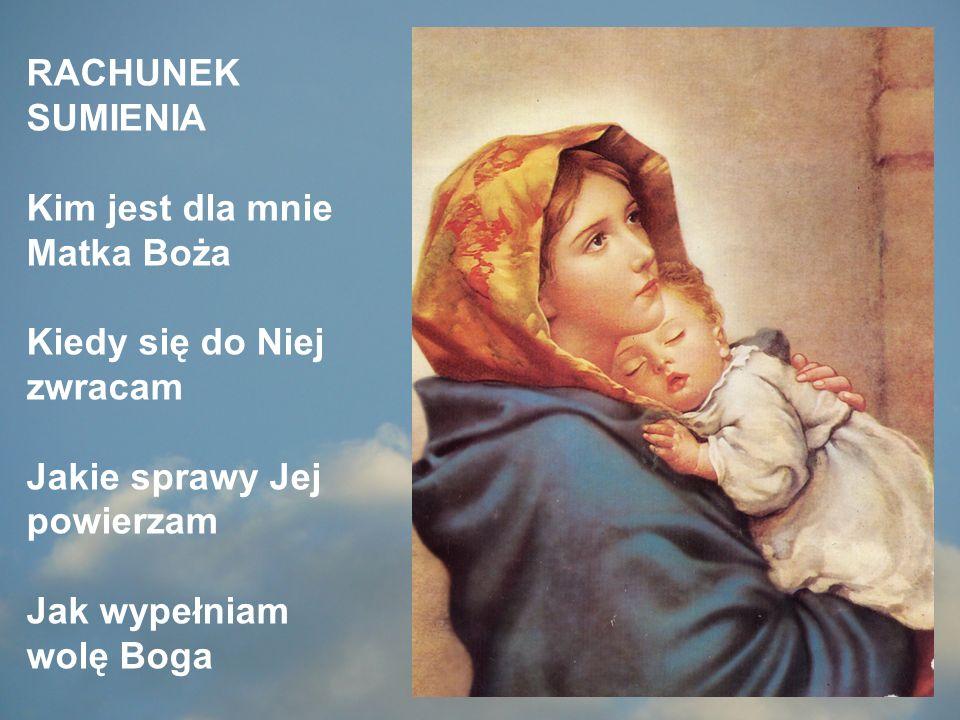 RACHUNEK SUMIENIA Kim jest dla mnie Matka Boża Kiedy się do Niej zwracam Jakie sprawy Jej powierzam Jak wypełniam wolę Boga