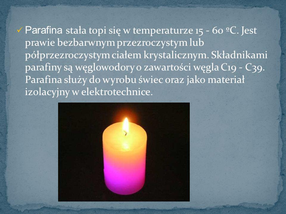 Parafina stała topi się w temperaturze 15 - 60 ºC. Jest prawie bezbarwnym przezroczystym lub półprzezroczystym ciałem krystalicznym. Składnikami paraf