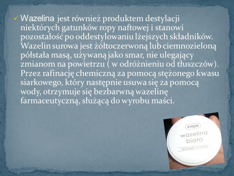 Wazelina jest również produktem destylacji niektórych gatunków ropy naftowej i stanowi pozostałość po oddestylowaniu lżejszych składników. Wazelin sur