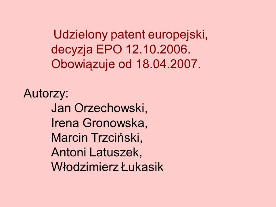 Udzielony patent europejski, decyzja EPO 12.10.2006. Obowiązuje od 18.04.2007. Autorzy: Jan Orzechowski, Irena Gronowska, Marcin Trzciński, Antoni Lat