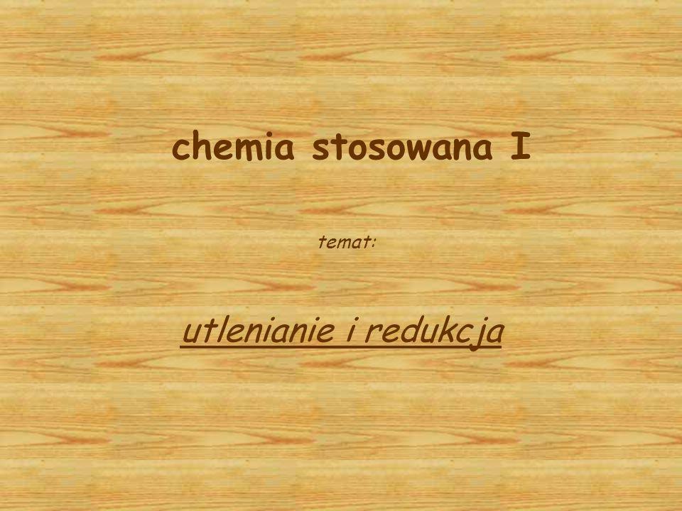 chemia stosowana I temat: utlenianie i redukcja