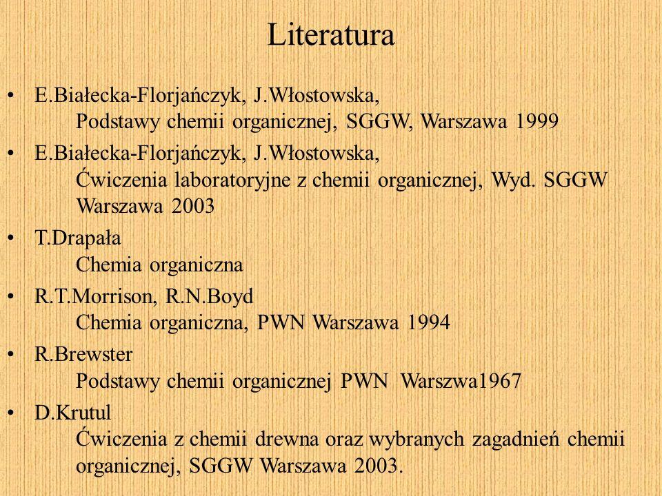 E.Białecka-Florjańczyk, J.Włostowska, Podstawy chemii organicznej, SGGW, Warszawa 1999 E.Białecka-Florjańczyk, J.Włostowska, Ćwiczenia laboratoryjne z