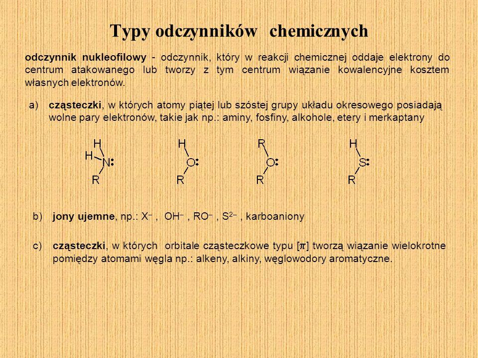 Typy odczynników chemicznych odczynnik nukleofilowy - odczynnik, który w reakcji chemicznej oddaje elektrony do centrum atakowanego lub tworzy z tym c