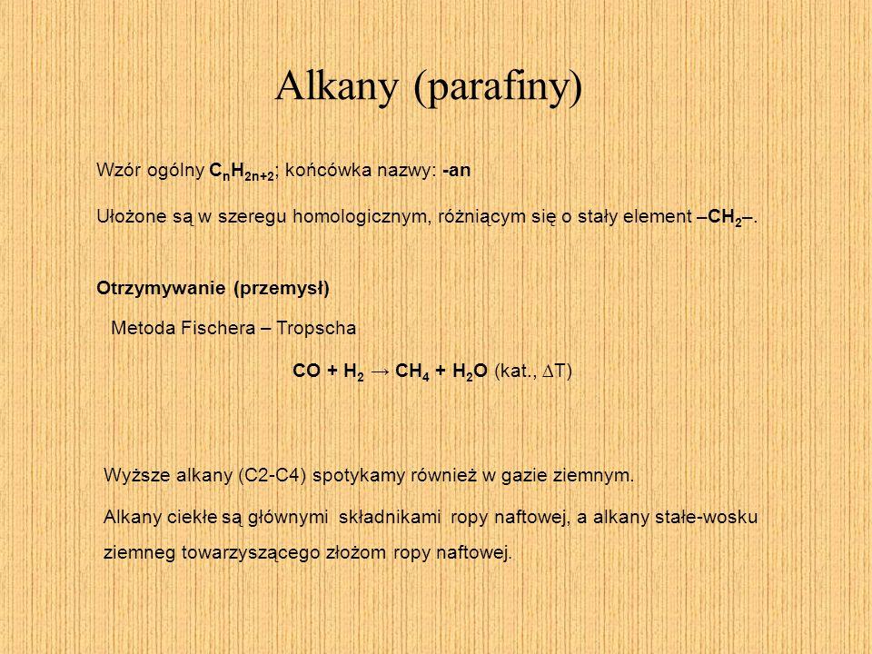 Alkany (parafiny) Otrzymywanie (przemysł) Metoda Fischera – Tropscha CO + H 2 CH 4 + H 2 O (kat., T) Wyższe alkany (C2-C4) spotykamy również w gazie z