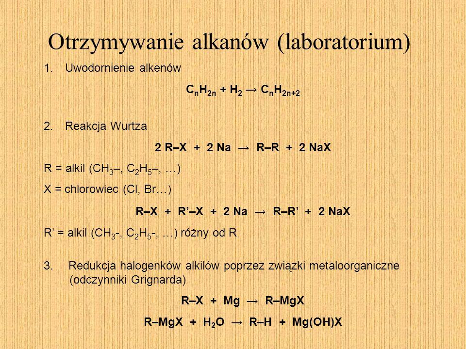 Otrzymywanie alkanów (laboratorium) 1. Uwodornienie alkenów C n H 2n + H 2 C n H 2n+2 2. Reakcja Wurtza 2 R–X + 2 Na R–R + 2 NaX R = alkil (CH 3 –, C