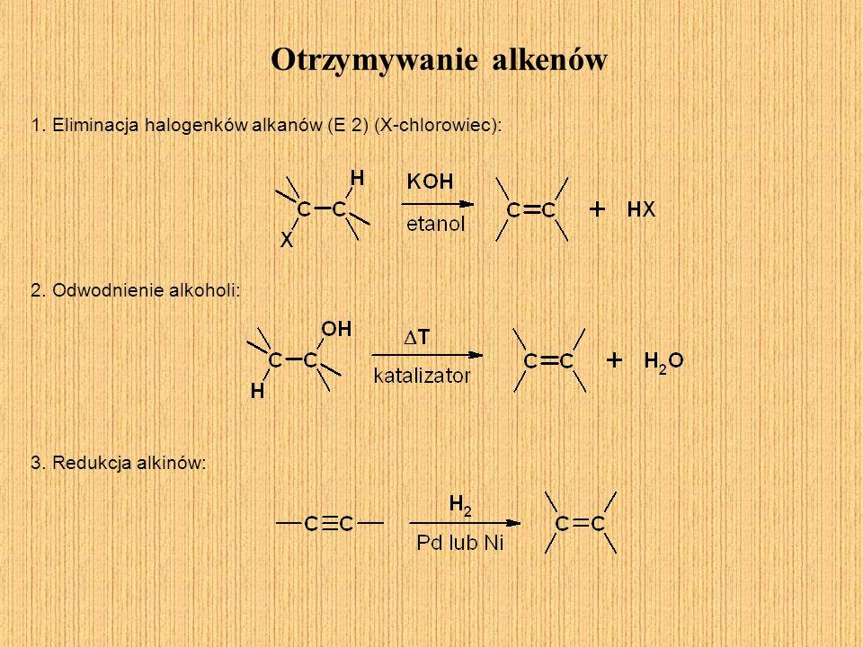 Otrzymywanie alkenów 1. Eliminacja halogenków alkanów (E 2) (X-chlorowiec): 2. Odwodnienie alkoholi: 3. Redukcja alkinów: