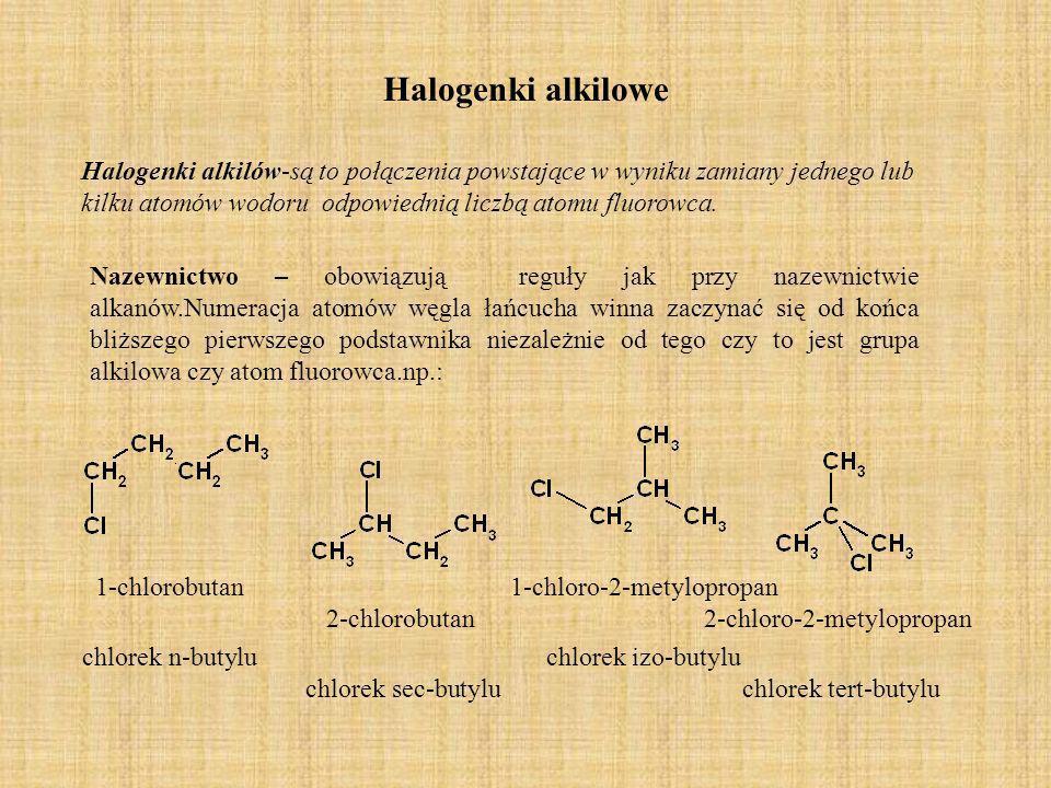 Halogenki alkilowe Halogenki alkilów-są to połączenia powstające w wyniku zamiany jednego lub kilku atomów wodoru odpowiednią liczbą atomu fluorowca.