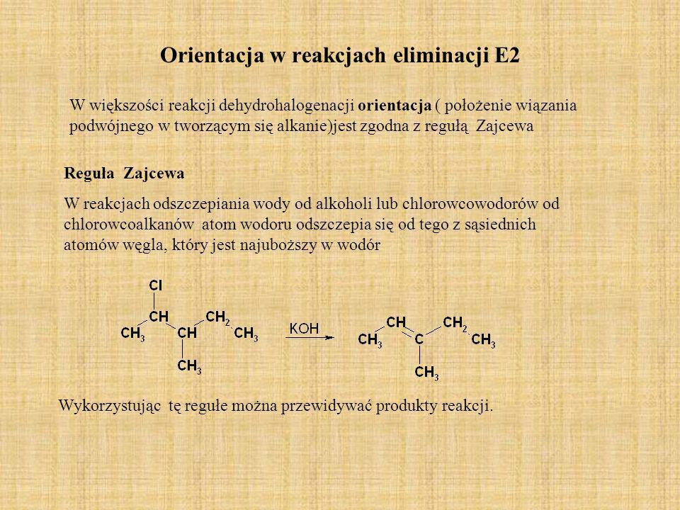 Orientacja w reakcjach eliminacji E2 W większości reakcji dehydrohalogenacji orientacja ( położenie wiązania podwójnego w tworzącym się alkanie)jest z