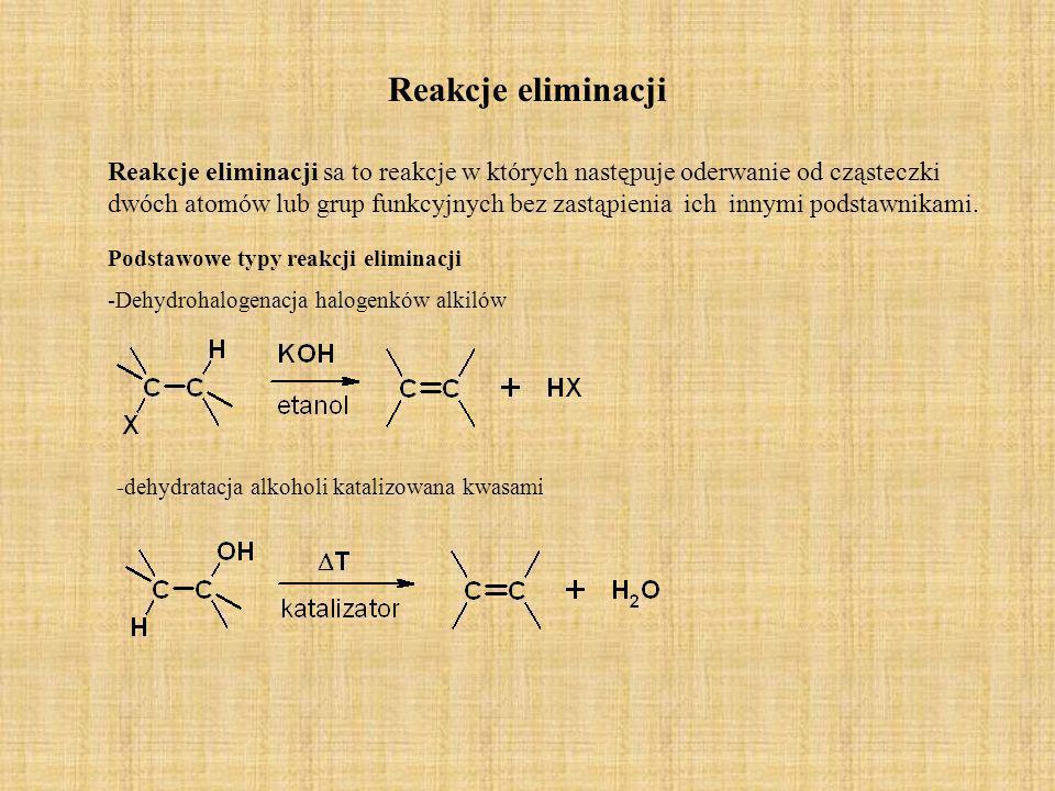 Reakcje eliminacji Reakcje eliminacji sa to reakcje w których następuje oderwanie od cząsteczki dwóch atomów lub grup funkcyjnych bez zastąpienia ich