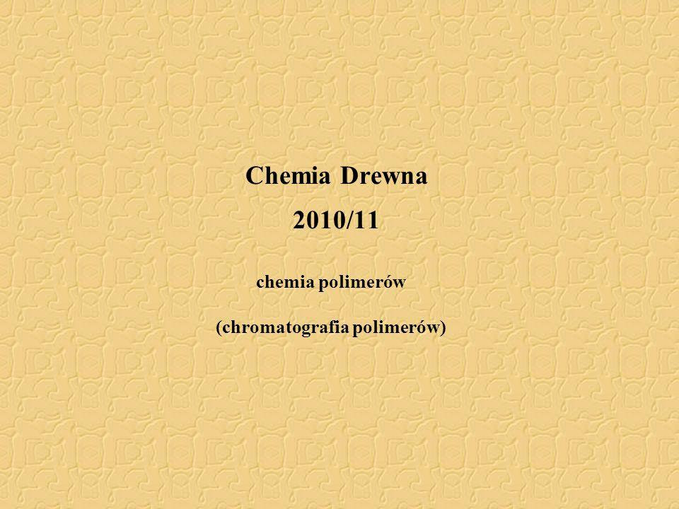 Chemia Drewna 2010/11 chemia polimerów (chromatografia polimerów)