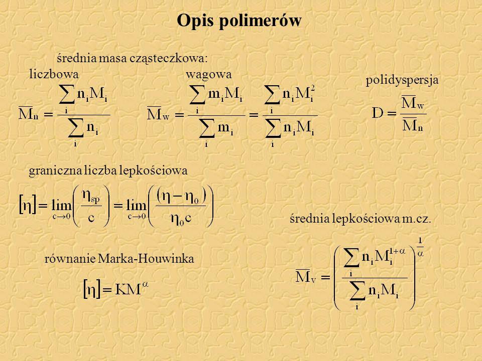 średnia masa cząsteczkowa: liczbowawagowa polidyspersja Opis polimerów średnia lepkościowa m.cz. graniczna liczba lepkościowa równanie Marka-Houwinka