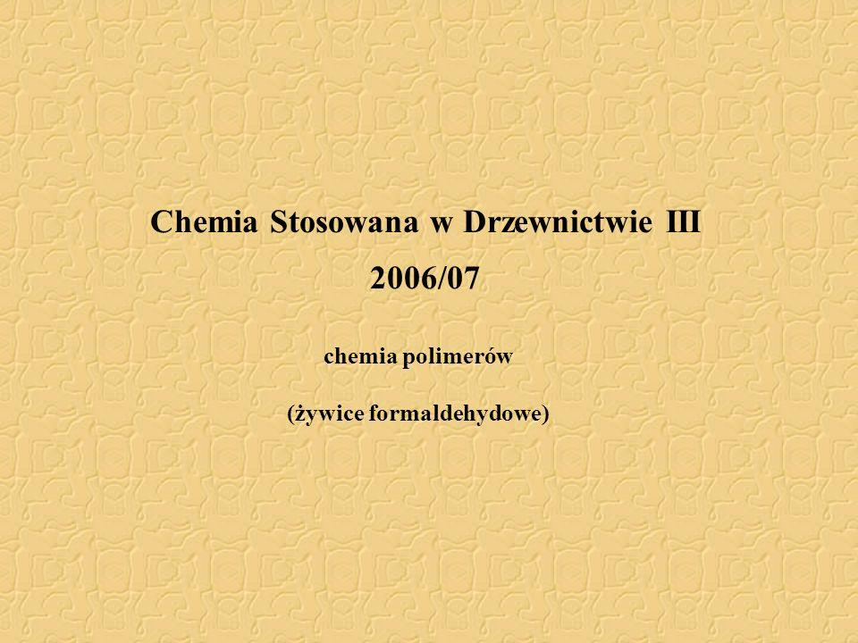 Chemia Stosowana w Drzewnictwie III 2006/07 chemia polimerów (żywice formaldehydowe)
