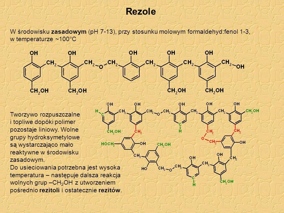 Rezole W środowisku zasadowym (pH 7-13), przy stosunku molowym formaldehyd:fenol 1-3, w temperaturze ~100°C Tworzywo rozpuszczalne i topliwe dopóki po