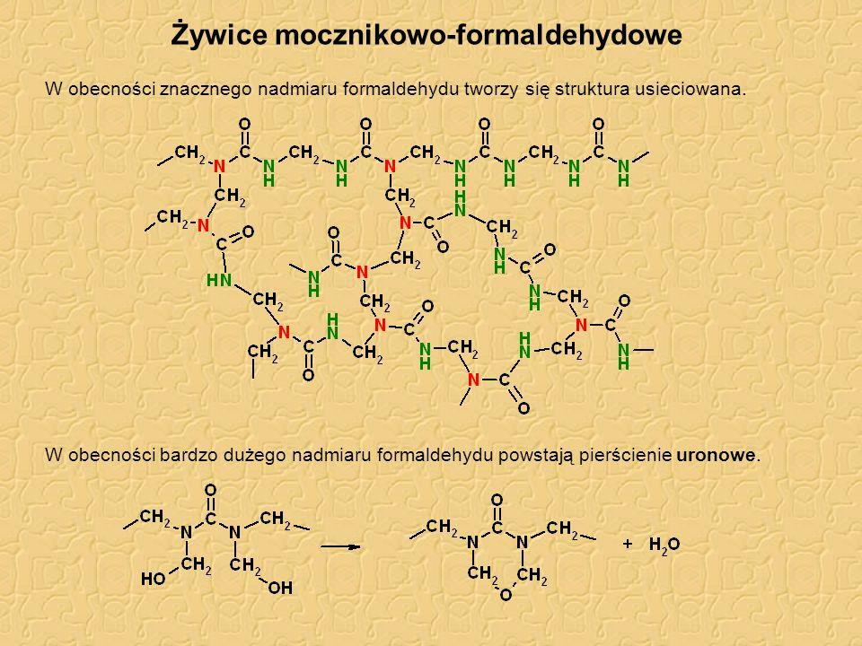 Żywice mocznikowo-formaldehydowe W obecności znacznego nadmiaru formaldehydu tworzy się struktura usieciowana. W obecności bardzo dużego nadmiaru form