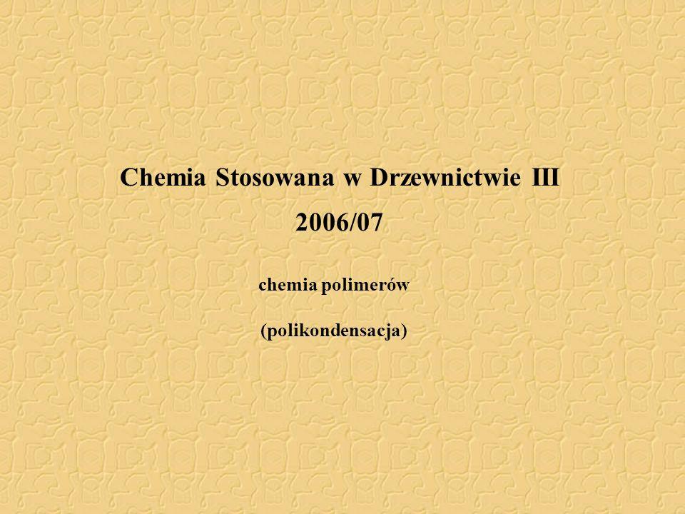 Chemia Stosowana w Drzewnictwie III 2006/07 chemia polimerów (polikondensacja)