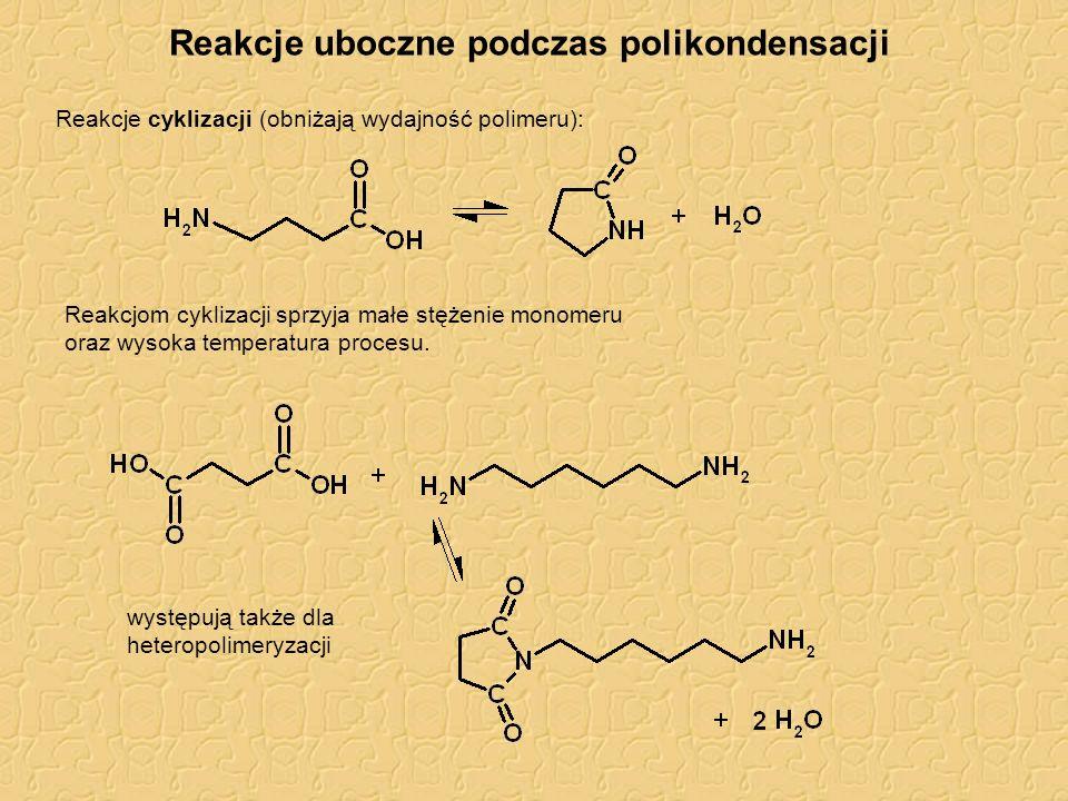 Reakcje uboczne podczas polikondensacji Reakcje cyklizacji (obniżają wydajność polimeru): Reakcjom cyklizacji sprzyja małe stężenie monomeru oraz wyso