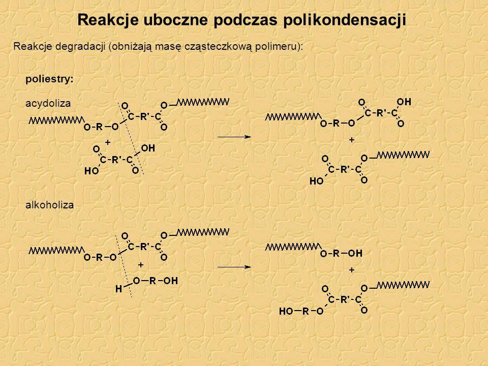 Reakcje uboczne podczas polikondensacji Reakcje degradacji (obniżają masę cząsteczkową polimeru): poliamidy: acydoliza aminoliza