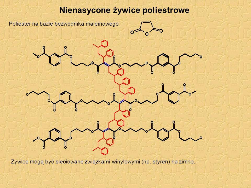 Nienasycone żywice poliestrowe Poliester na bazie bezwodnika maleinowego Żywice mogą być sieciowane związkami winylowymi (np. styren) na zimno.