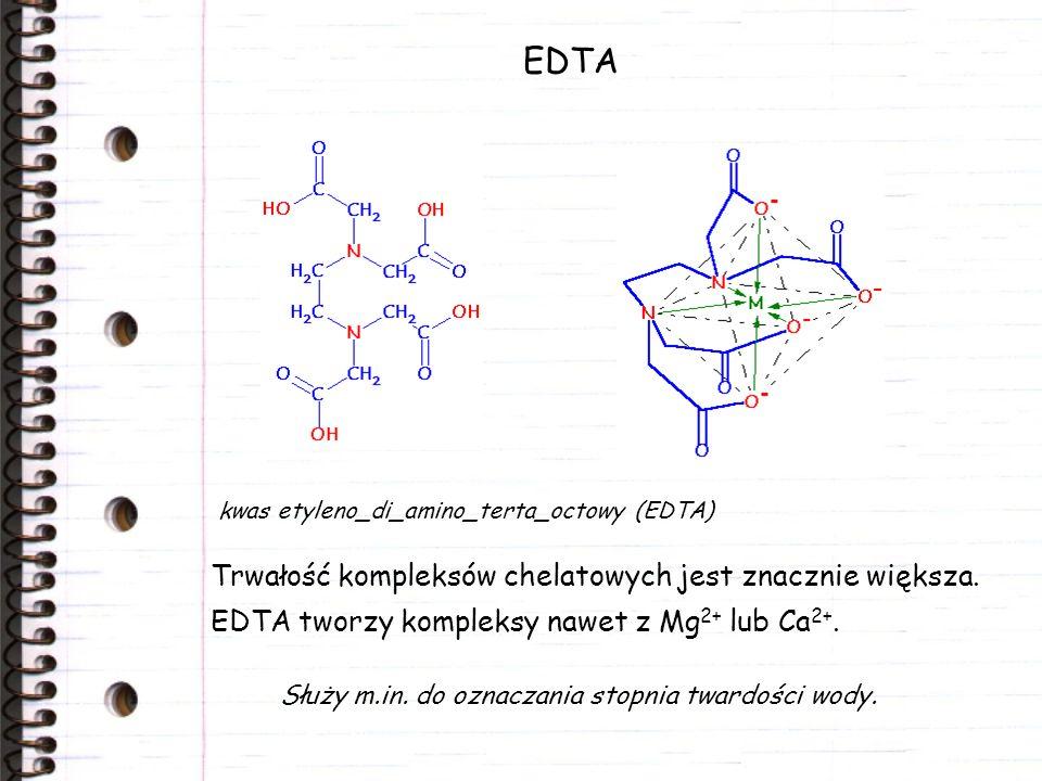 EDTA kwas etyleno_di_amino_terta_octowy (EDTA) Trwałość kompleksów chelatowych jest znacznie większa. EDTA tworzy kompleksy nawet z Mg 2+ lub Ca 2+. S