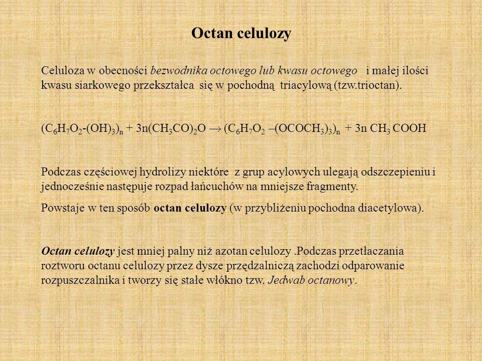 Octan celulozy Celuloza w obecności bezwodnika octowego lub kwasu octowego i małej ilości kwasu siarkowego przekształca się w pochodną triacylową (tzw