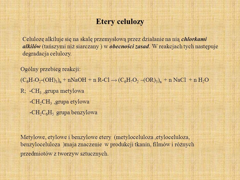 Etery celulozy Ogólny przebieg reakcji: (C 6 H 7 O 2 -(OH) 3 ) n + nNaOH + n R-Cl (C 6 H 7 O 2 –(OR) 3 ) n + n NaCl + n H 2 O R; -CH 3,,grupa metylowa