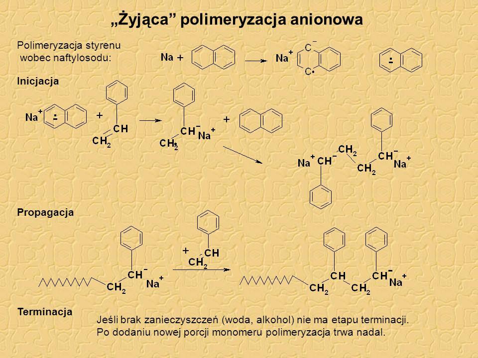 Żyjąca polimeryzacja anionowa Inicjacja Propagacja Terminacja Polimeryzacja styrenu wobec naftylosodu: Jeśli brak zanieczyszczeń (woda, alkohol) nie m