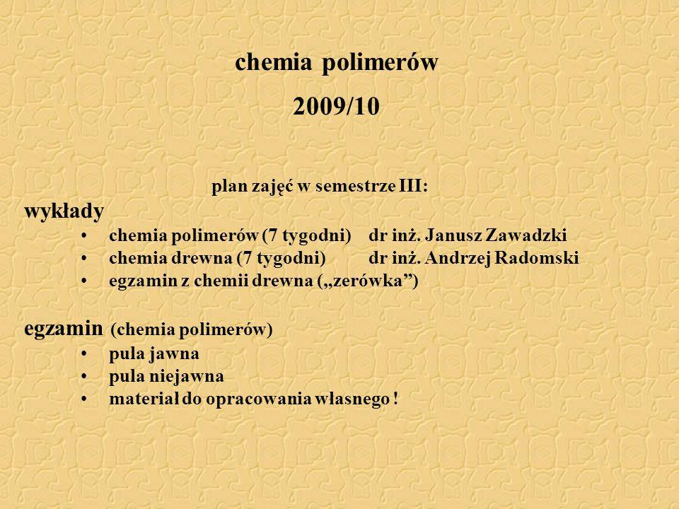 chemia polimerów 2009/10 plan zajęć w semestrze III: wykłady chemia polimerów (7 tygodni) dr inż. Janusz Zawadzki chemia drewna (7 tygodni) dr inż. An