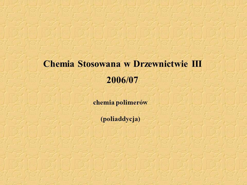 Chemia Stosowana w Drzewnictwie III 2006/07 chemia polimerów (poliaddycja)