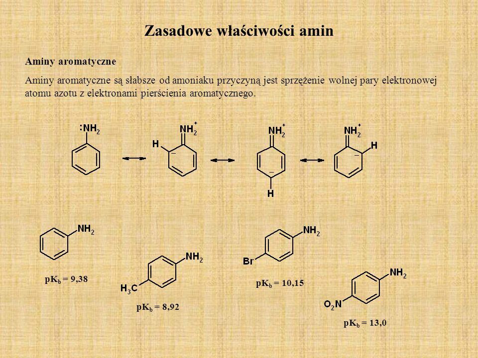 Zasadowe właściwości amin Aminy aromatyczne Aminy aromatyczne są słabsze od amoniaku przyczyną jest sprzężenie wolnej pary elektronowej atomu azotu z elektronami pierścienia aromatycznego.