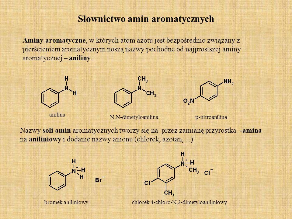 Słownictwo amin aromatycznych Aminy aromatyczne, w których atom azotu jest bezpośrednio związany z pierścieniem aromatycznym noszą nazwy pochodne od najprostszej aminy aromatycznej – aniliny.