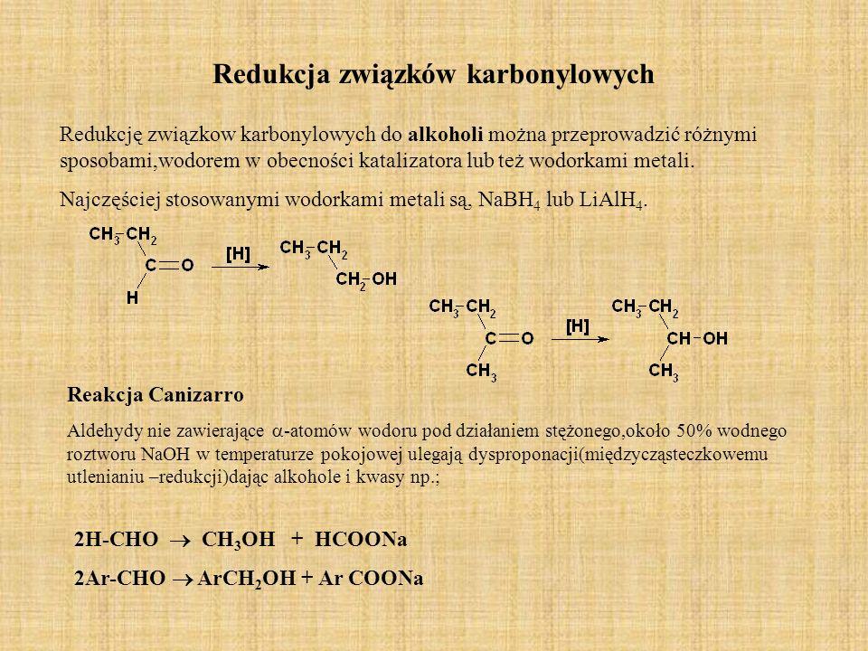 Redukcja związków karbonylowych Redukcję związkow karbonylowych do alkoholi można przeprowadzić różnymi sposobami,wodorem w obecności katalizatora lub