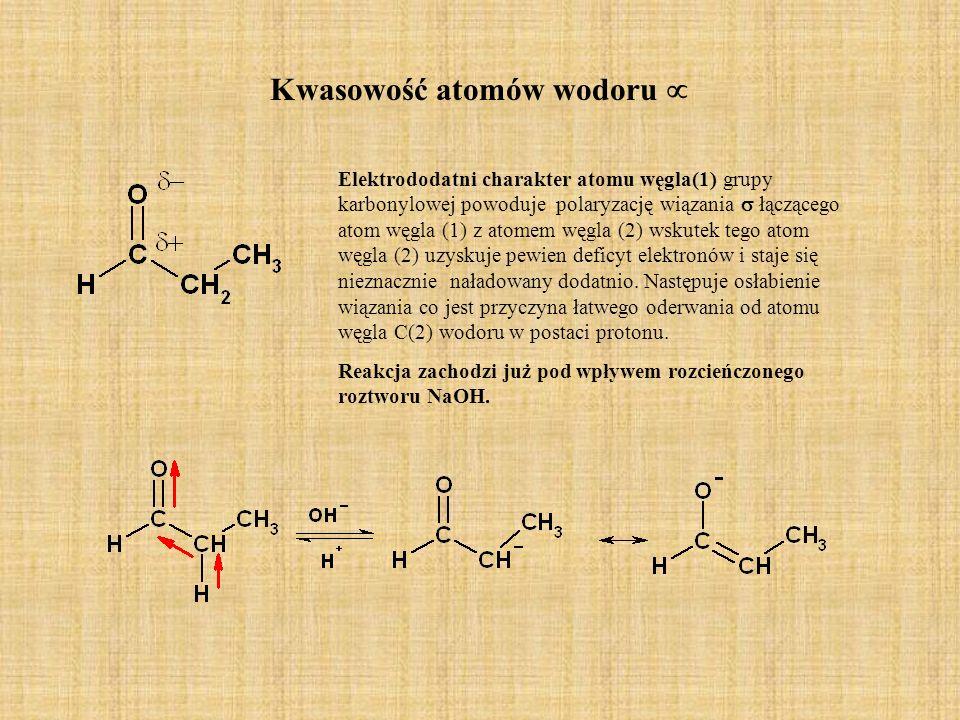 Kwasowość atomów wodoru Elektrododatni charakter atomu węgla(1) grupy karbonylowej powoduje polaryzację wiązania łączącego atom węgla (1) z atomem węg