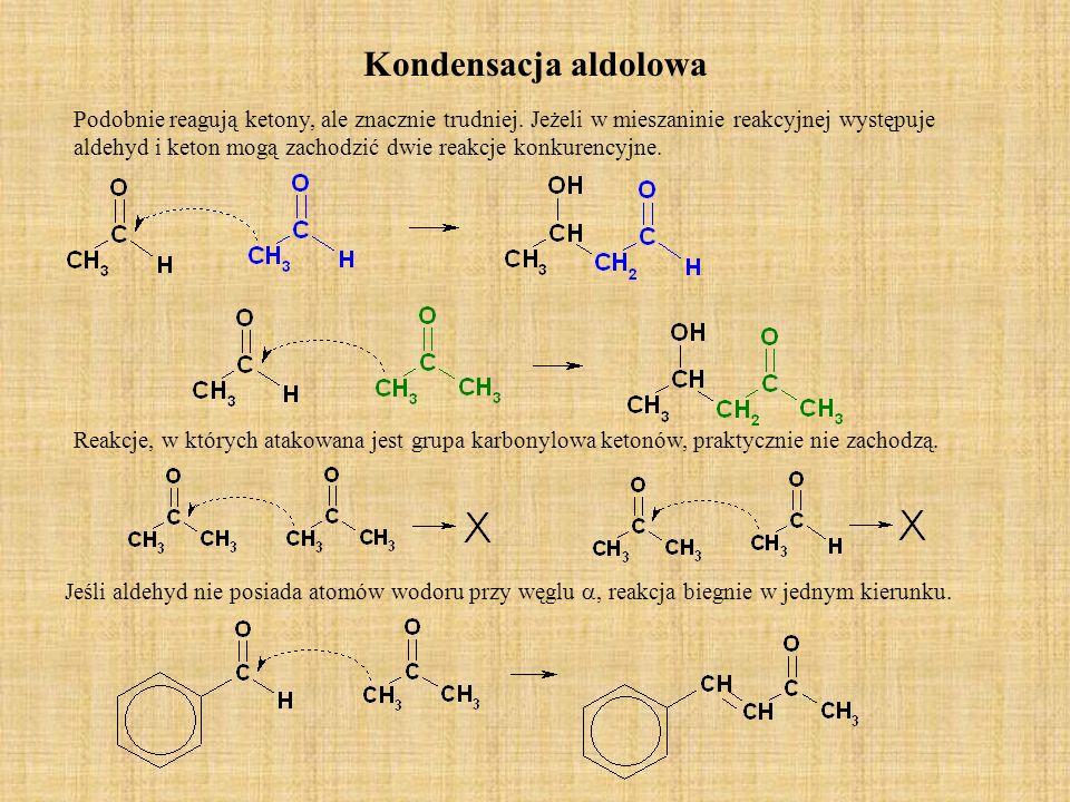 Kondensacja aldolowa Podobnie reagują ketony, ale znacznie trudniej. Jeżeli w mieszaninie reakcyjnej występuje aldehyd i keton mogą zachodzić dwie rea