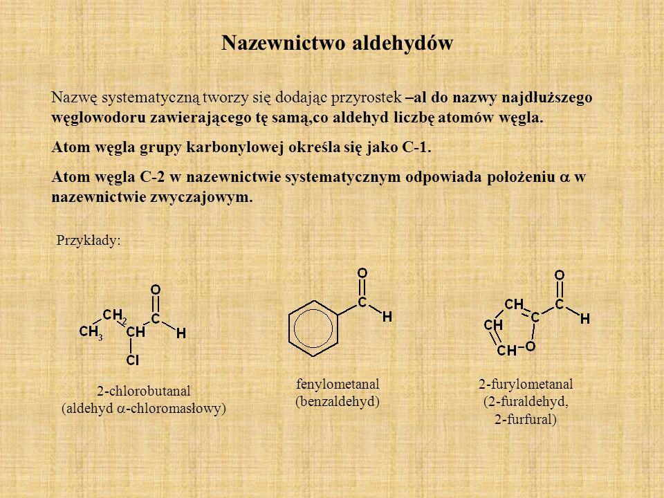 Nazewnictwo aldehydów Nazwę systematyczną tworzy się dodając przyrostek –al do nazwy najdłuższego węglowodoru zawierającego tę samą,co aldehyd liczbę