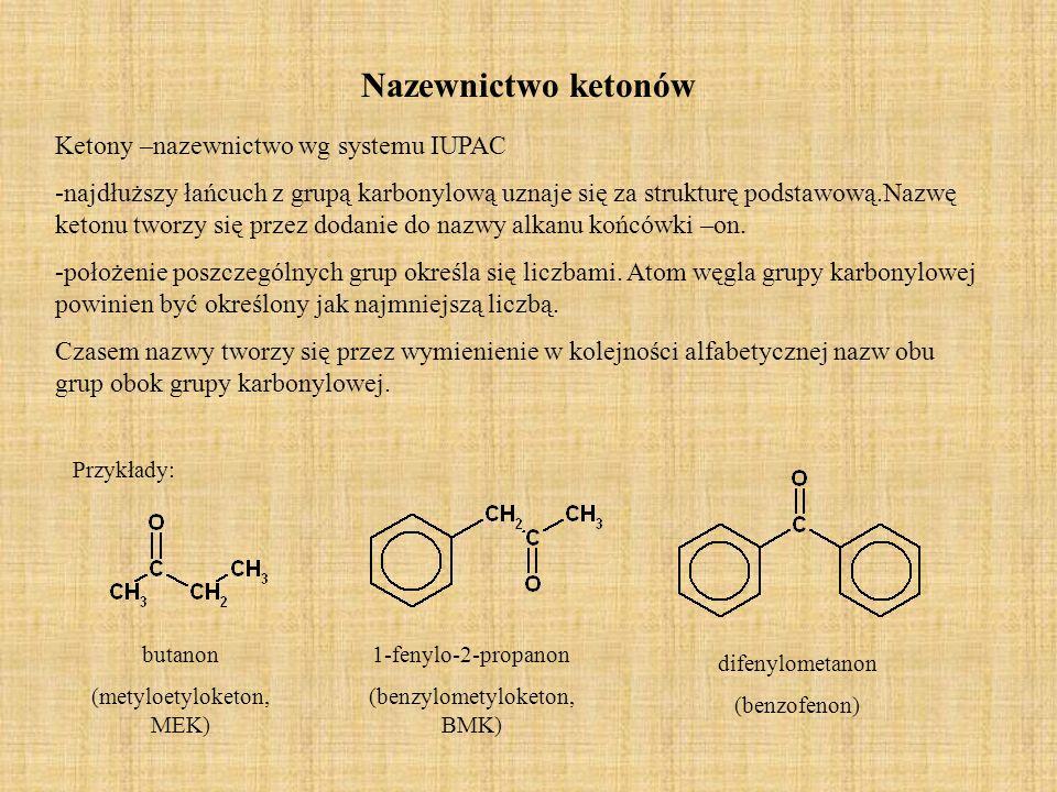 Nazewnictwo ketonów Ketony –nazewnictwo wg systemu IUPAC -najdłuższy łańcuch z grupą karbonylową uznaje się za strukturę podstawową.Nazwę ketonu tworz