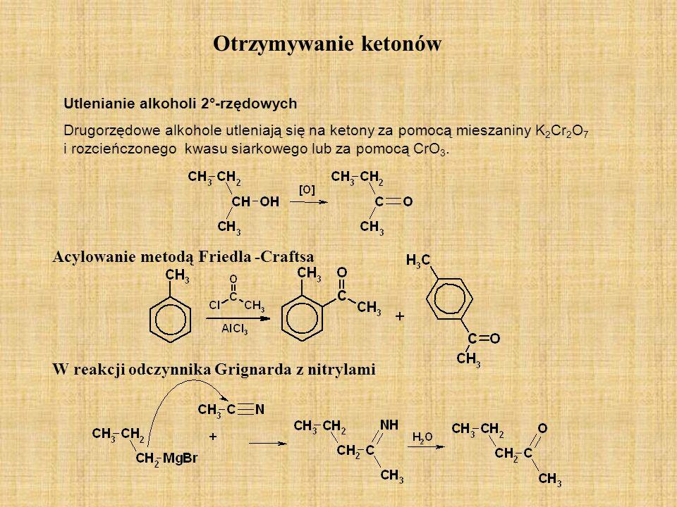 Otrzymywanie ketonów Utlenianie alkoholi 2°-rzędowych Drugorzędowe alkohole utleniają się na ketony za pomocą mieszaniny K 2 Cr 2 O 7 i rozcieńczonego