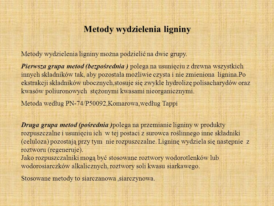 Metody wydzielenia ligniny Metody wydzielenia ligniny można podzielić na dwie grupy.