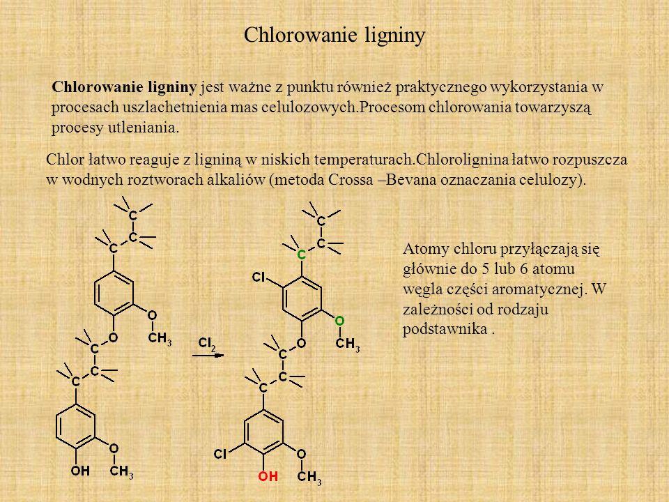 Chlorowanie ligniny Chlorowanie ligniny jest ważne z punktu również praktycznego wykorzystania w procesach uszlachetnienia mas celulozowych.Procesom chlorowania towarzyszą procesy utleniania.
