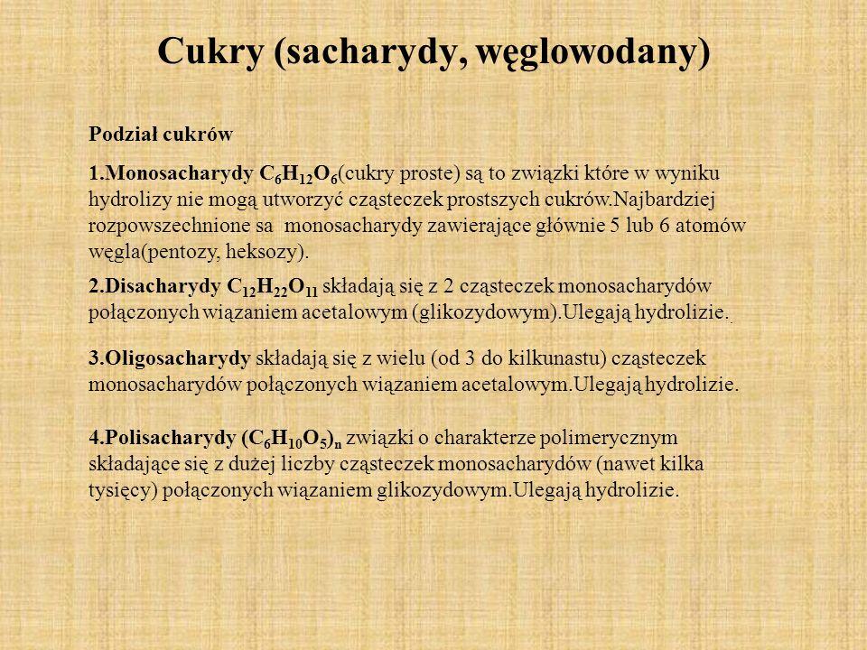 Cukry (sacharydy, węglowodany) Podział cukrów 1.Monosacharydy C 6 H 12 O 6 (cukry proste) są to związki które w wyniku hydrolizy nie mogą utworzyć cząsteczek prostszych cukrów.Najbardziej rozpowszechnione sa monosacharydy zawierające głównie 5 lub 6 atomów węgla(pentozy, heksozy).