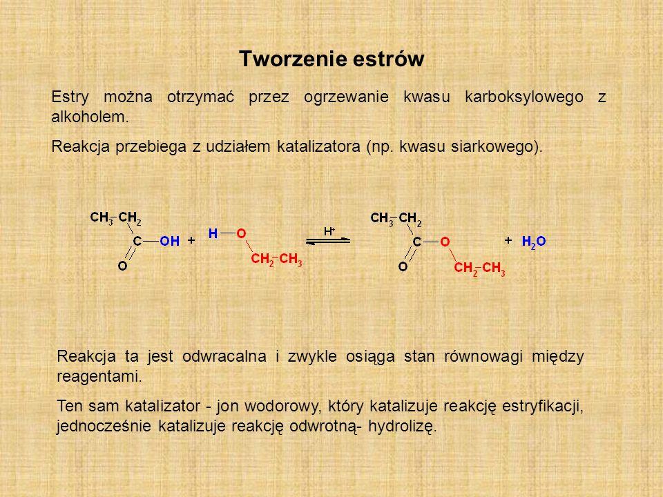 Tworzenie estrów Estry można otrzymać przez ogrzewanie kwasu karboksylowego z alkoholem. Reakcja przebiega z udziałem katalizatora (np. kwasu siarkowe