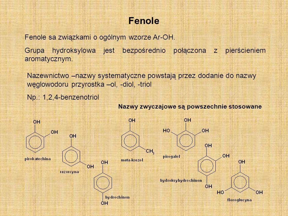 Fenole Fenole sa związkami o ogólnym wzorze Ar-OH. Grupa hydroksylowa jest bezpośrednio połączona z pierścieniem aromatycznym. Nazewnictwo –nazwy syst