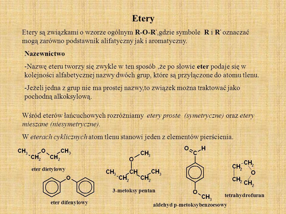 Etery Etery są związkami o wzorze ogólnym R-O-R,gdzie symbole R i R oznaczać mogą zarówno podstawnik alifatyczny jak i aromatyczny. Nazewnictwo -Nazwę