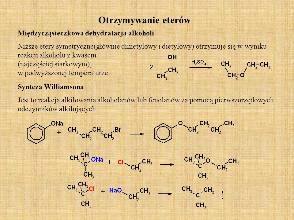 Otrzymywanie eterów Międzycząsteczkowa dehydratacja alkoholi Niższe etery symetryczne(głównie dimetylowy i dietylowy) otrzymuje się w wyniku reakcji a