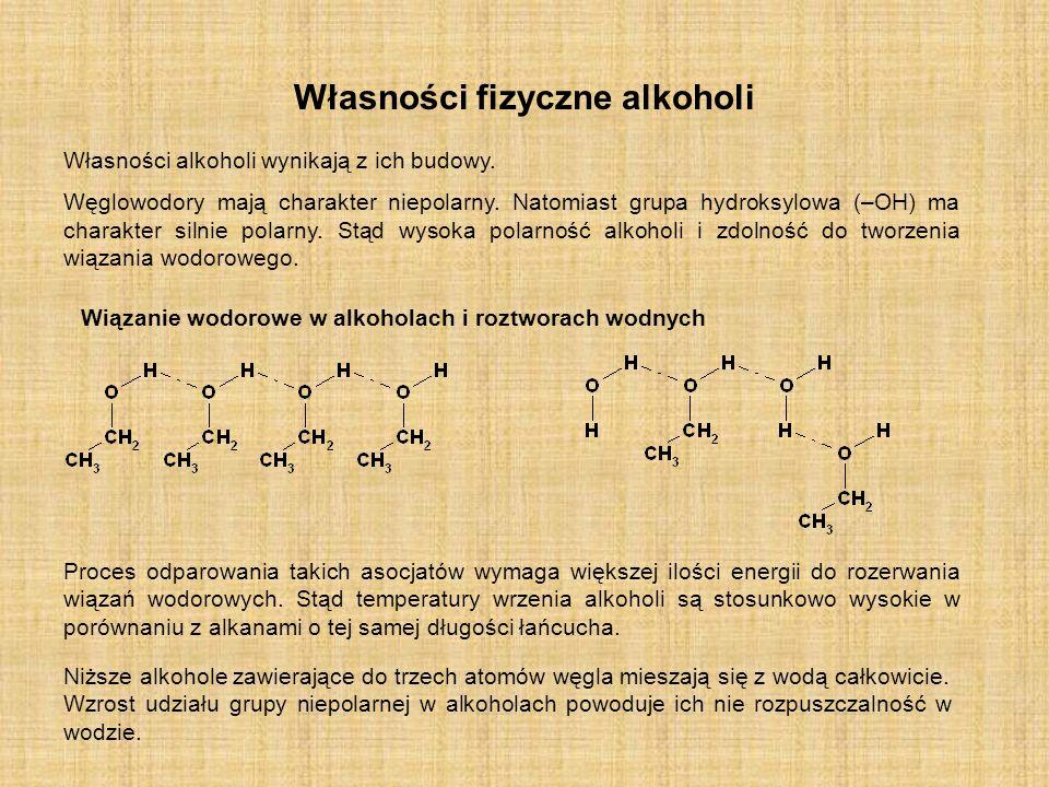 Własności fizyczne alkoholi Własności alkoholi wynikają z ich budowy. Węglowodory mają charakter niepolarny. Natomiast grupa hydroksylowa (–OH) ma cha