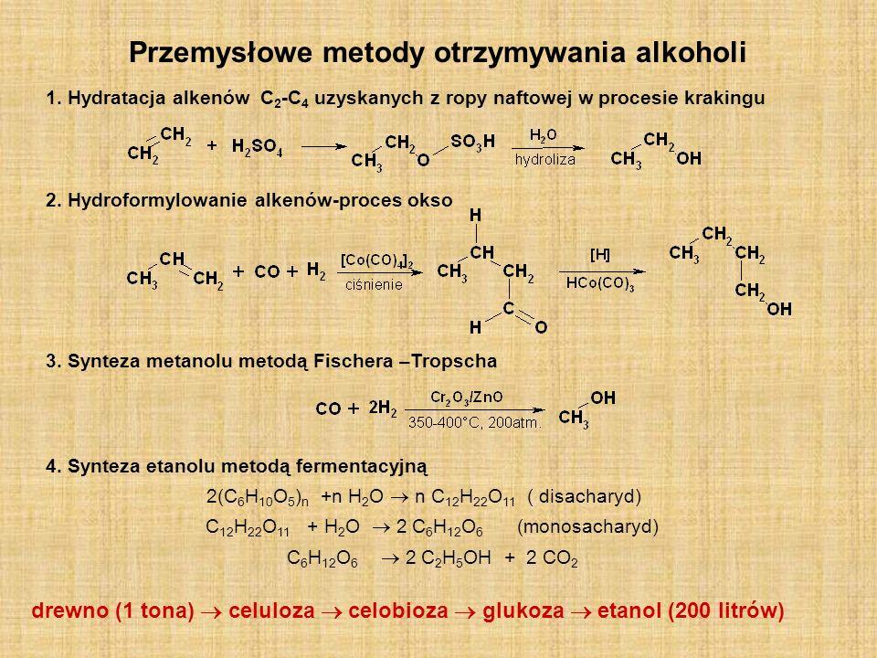 Przemysłowe metody otrzymywania alkoholi 1. Hydratacja alkenów C 2 -C 4 uzyskanych z ropy naftowej w procesie krakingu 2. Hydroformylowanie alkenów-pr