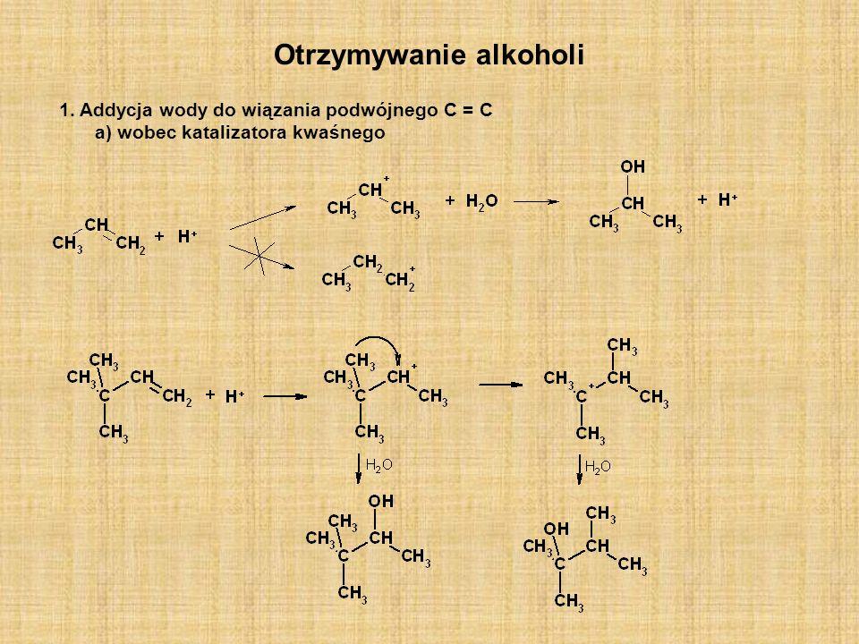 Otrzymywanie alkoholi 1. Addycja wody do wiązania podwójnego C = C a) wobec katalizatora kwaśnego