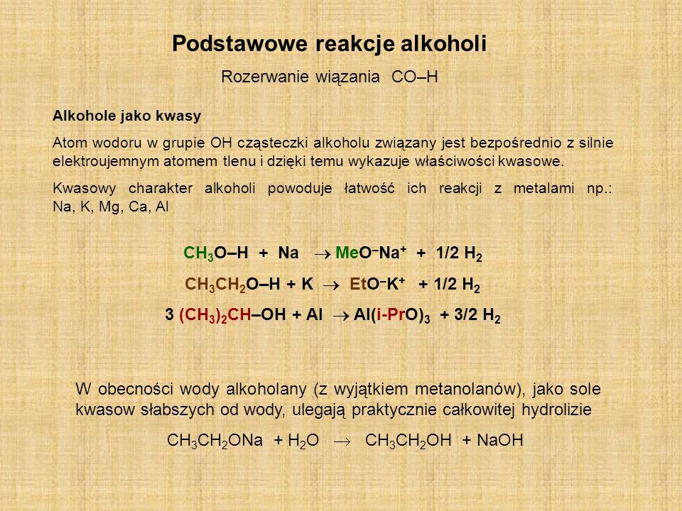 Podstawowe reakcje alkoholi Alkohole jako kwasy Atom wodoru w grupie OH cząsteczki alkoholu związany jest bezpośrednio z silnie elektroujemnym atomem