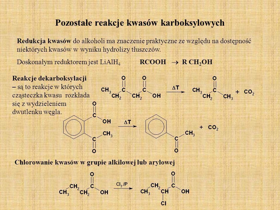 Pozostałe reakcje kwasów karboksylowych Redukcja kwasów do alkoholi ma znaczenie praktyczne ze względu na dostępność niektórych kwasów w wyniku hydrol