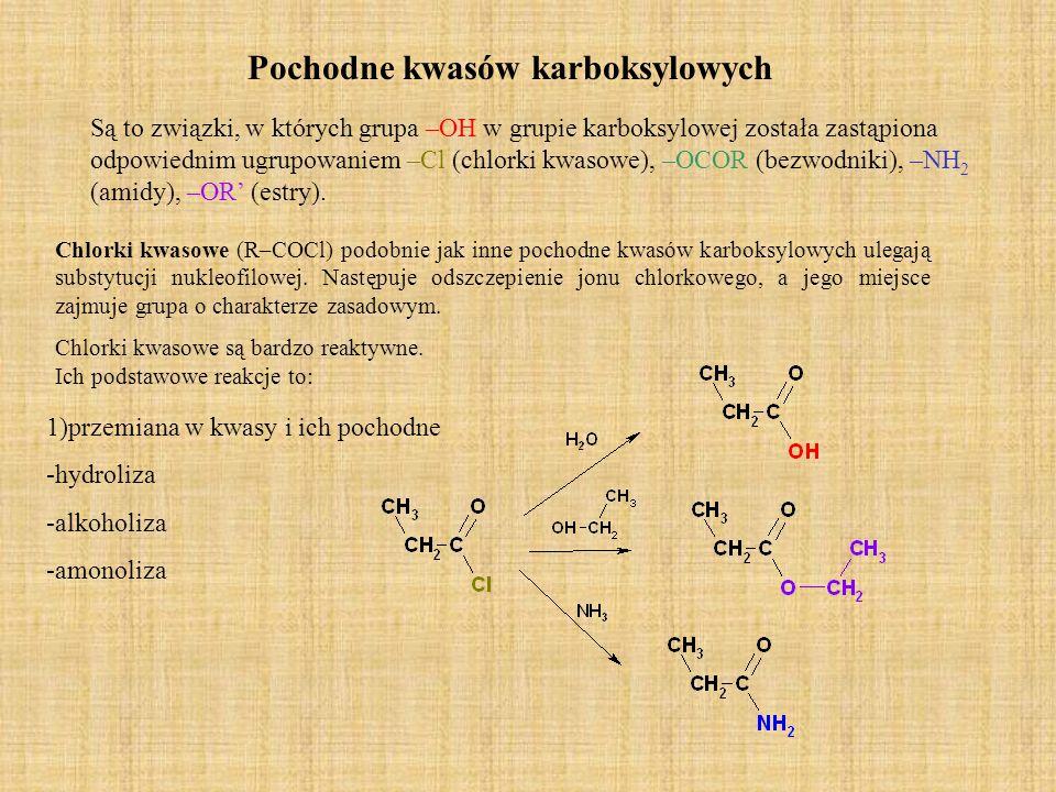 Pochodne kwasów karboksylowych Są to związki, w których grupa –OH w grupie karboksylowej została zastąpiona odpowiednim ugrupowaniem –Cl (chlorki kwas