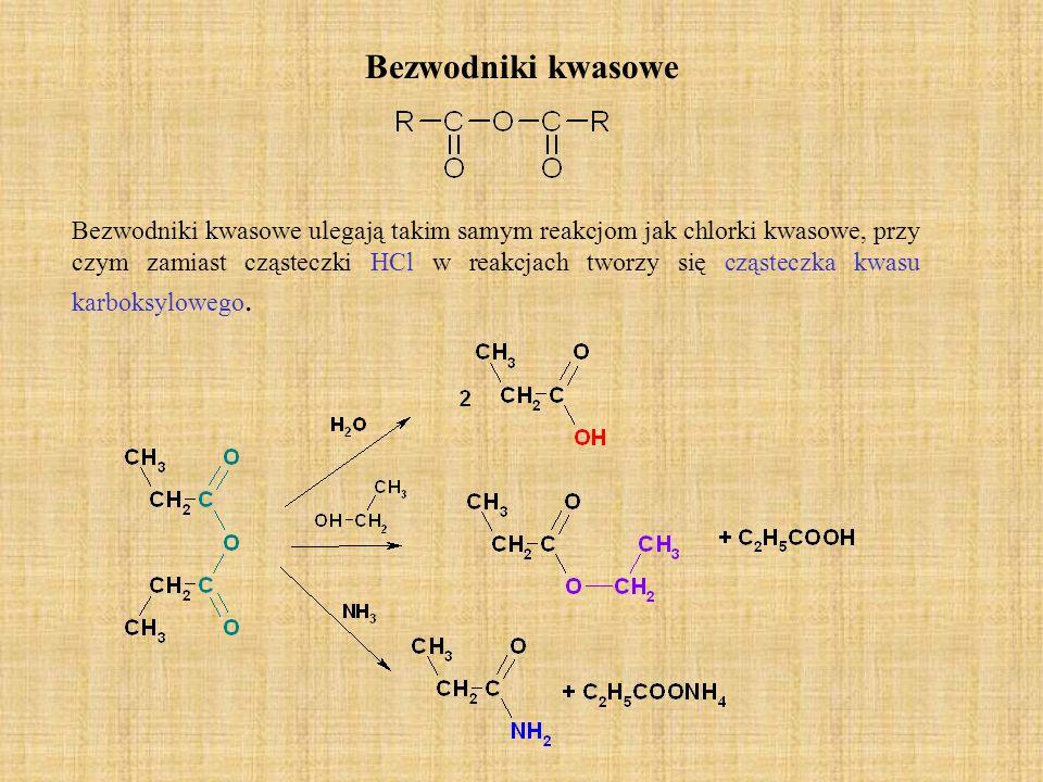 Bezwodniki kwasowe Bezwodniki kwasowe ulegają takim samym reakcjom jak chlorki kwasowe, przy czym zamiast cząsteczki HCl w reakcjach tworzy się cząste